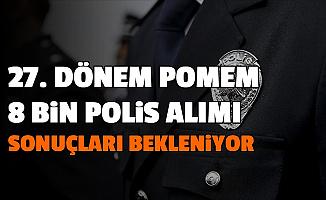 27. Dönem POMEM 8 Bin Polis Alımı Başvuru Sonuçları ve Parkur Duyurusu Bekleniyor