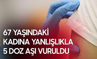 67 Yaşındaki Kadına Yanlışlıkla 5 Doz Koronavirüs Aşısı Vurdular