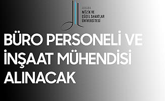 Ankara Müzik ve Güzel Sanatlar Üniversitesi'ne Mühendis ve Büro Memuru Alımı Yapılacak