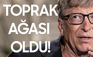 Bill Gates Toprak Ağası Oldu! Servetine Servet Katıyor...