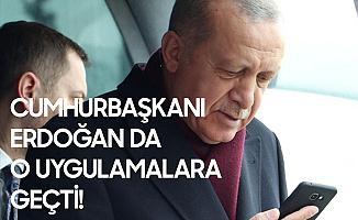 Cumhurbaşkanı Erdoğan da O Uygulamalara Geçti