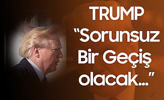 Donald Trump:  Sorunsuz ve Düzenli Bir Geçiş Olacak