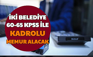 İki Belediyeye Kadrolu 60-65 KPSS ile Memur Alımı Yapılacak