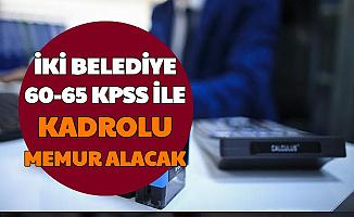 İki Belediyeye Kadrolu 60-65 KPSS ile Memur Alımı Yapılacak