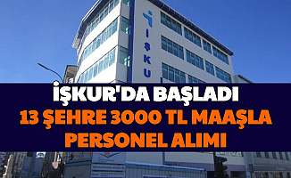 İŞKUR'da Başladı: 13 Şehre 3 Bin TL Maaşla Personel Alımı