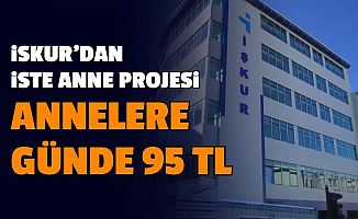 İŞKUR'dan İşte Anne Projesi: Annelere Günde 95 TL Verilecek Başvurusu
