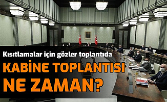 Kabine Toplantısı Ne Zaman Yapılacak? Kısıtlamalar İçin Gözler Kabinede