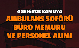 KPSS'siz İlan: 4 Şehirde Kamuya Ambulans Şoförü, Büro Memuru ve Personel Alımı İŞKUR'da Yayımlandı