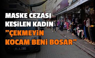 """Maske Cezası Kesilen Kadın: """"Çekmeyin, Kocam Beni Boşar"""""""