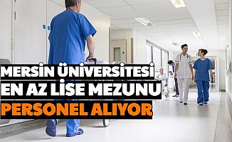 Mersin Üniversitesi En Az Lise Mezunu Personel Alımı Yapacak