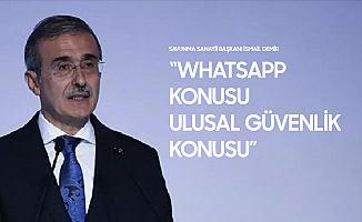 Savunma Sanayii Başkanı'ndan Whatsapp Açıklaması: Ulusal Güvenlik Sorunu