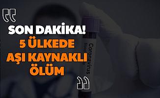 Son Dakika: 5 Ülkede Koronavirüs Aşısı Kaynaklı Ölüm Haberi Geldi