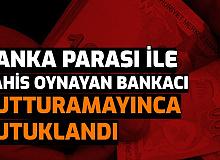 Bankanın Parası ile Bahis Oynayan Bankacı, Tutturamayınca Yakalandı