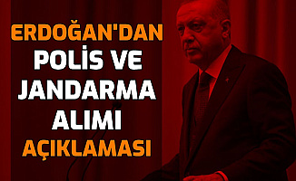 Cumhurbaşkanı Erdoğan'dan Polis ve Jandarma Alımı Açıklaması