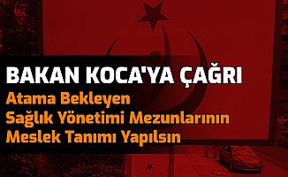 Fahrettin Koca'ya Çağrı: Atama Bekleyen 100 Bin Sağlık Yönetimi Mezununun Sorunları Çözülsün