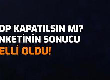 HDP Kapatılsın mı? Anketinin Sonucu Açıklandı