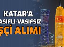 Katar Vasıflı Vasıfsız Türk İşçi Alımı Yapıyor: İşte Kadrolar ve Şirketler 2021