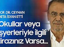 Prof. Dr. Ceyhan: Okulların veya İşyerlerinin Açılıp, Kapanmasına İtirazınız Varsa...