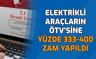 Resmi Gazete'de Yayımlandı: Elektrikli Arabalarda ÖTV'ye Yüzde 333 ile 400 Arasında Zam