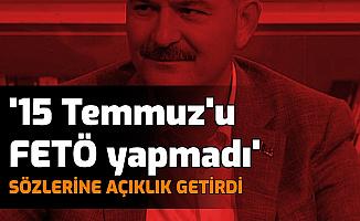 Süleyman Soylu '15 Temmuz'u FETÖ Yapmadı' Sözlerine Açıklık Getirdi