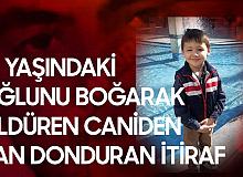 10 Yaşındaki Oğlunu Boğarak Öldüren Caninin İfadesi Kan Dondurdu