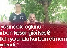 16 Yaşındaki Oğlunu Kurban Keser Gibi Kesti: Allah Yoluna Kurban Edecektim...