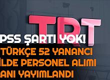 3 Türkçe, 52 Yabancı Dilde İlan Yayımlandı: TRT KPSS'siz Personel Alımı Yapıyor