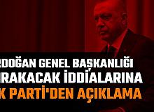 Cumhurbaşkanı Erdoğan AK Parti Genel Başkanlığını Bırakacak İddialarına Cevap Geldi