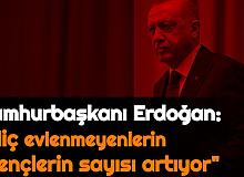 """Cumhurbaşkanı Erdoğan: """"Gençler Arasında Hiç Evlenmeyenlerin Sayısı Artıyor"""""""