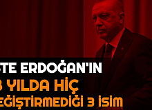 Erdoğan, 18 Yılda Bu 3 İsimden Vazgeçmedi