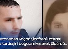Hastaneden Kaçan Şahıs , Kız Kardeşini Boğazını Keserek Öldürdü
