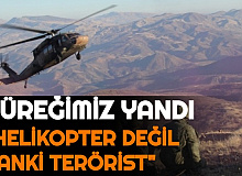 """""""Helikopter Değil Sanki Terörist"""""""