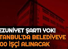 İstanbul'da Belediye Bünyesine Kadın Erkek 1000 İşçi Alımı Yapılacak: Mezuniyet Şartı Yok!