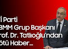İYİ Parti TBMM Grup Başkanı İsmail Tatlıoğlu'nun Kovid-19 Testi Pozitif Çıktı
