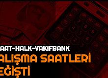 Ziraat Bankası, Vakıfbank, Halkbank Açılış Kapanış Saatleri Değişti: İşte Yeni Mesai Saatleri 2021