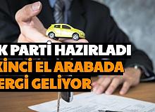 AK Parti Hazırladı: Araba Alımı Satımında Yeni Vergi Geliyor... Noterde Alınacak