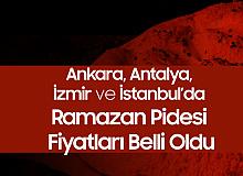 Ankara, Antalya, İzmir ve İstanbul, Sakarya, Kocaeli ve Trabzon'da Ramazan Pidesi Fiyatları Açıklandı