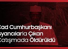 Çad Cumhurbaşkanı İdriss Deby, İsyancılar Tarafından Öldürüldü