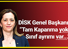 """DİSK Genel Başkanı Çerkezoğlu, """"Tam Kapanma Yok, Sınıf Ayrımı Var"""""""