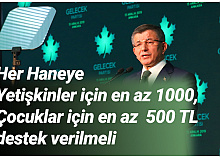 Gelecek Partisi Genel Başkanı Davutoğlu: Yetişkinler için 1000, Çocuklar için 500 TL Destek Verilmeli