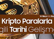 Kripto Paralarla İlgili Tarihi Gelişme! 14 Nisan'da Başlıyor...