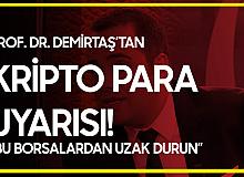 Prof. Dr. Demirtaş'tan Kripto Para  Borsalarıyla İlgili Flaş Açıklama: Resmen El Bombası...