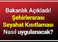 Türkiye Genelinde Şehirlerarası Seyahat Kısıtlaması Nasıl Olacak?
