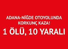 Adana-Niğde Otoyolunda Korkunç Kaza! 1 Ölü , 10 Yaralı