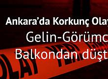 Ankara'da Korkunç Olay! Gelin ve Görümce Balkondan Düştü!