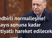 Cumhurbaşkanı Erdoğan Az Önce Duyurdu! Hazirana Kadar İhtiyatlı Hareket Edilecek