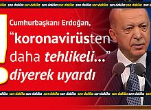 """Cumhurbaşkanı Erdoğan, """"Koronavirüsten Daha Tehlikeli"""" Diyerek Açıkladı"""