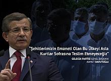 Gelecek Partisi Genel Başkanı Ahmet Davutoğlu: Şehitlerimizin Emaneti Olan Bu Ülkeyi Asla Kurtlar Sofrasına Teslim Etmeyeceğiz