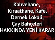 Kahvehane, Kıraathane, Kafe, Dernek Lokali, Çay Bahçeleri Hakkında Yeni Karar Açıklandı