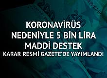 Karar Resmi Gazete'de Yayımlandı! Koronavirüs Nedeniyle 5 Bin Liraya Kadar Maddi Destek!